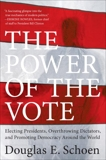The Power of the Vote: Electing Presidents, Overthrowing Dictators, and Promoting Democracy Around the World, Schoen, Douglas E.