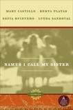 Names I Call My Sister: Stories, Castillo, Mary & Platas, Berta & Quintero, Sofia & Sandoval, Lynda