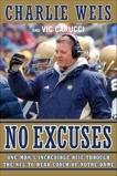 No Excuses: One Man's Incredible Rise Through the NFL to Head Coach of Notre Dame, Weis, Charlie & Carucci, Vic