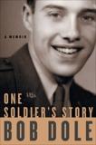 One Soldier's Story: A Memoir, Dole, Bob