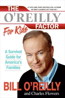 The O'Reilly Factor for Kids: A Survival Guide, O'Reilly, Bill & Flowers, Charles