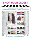 Shop Your Closet: The Ultimate Guide to Organizing Your Closet with Style, Charlton Fascitelli, Melanie