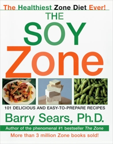The Soy Zone: 101 Delicious and Easy-to-Prepare Recipes, Sears, Barry