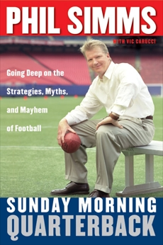 Sunday Morning Quarterback: Going Deep on the Strategies, Myths, and Mayhem of Football, Simms, Phil & Carucci, Vic