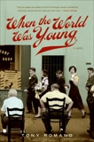 When the World Was Young: A Novel, Romano, Tony
