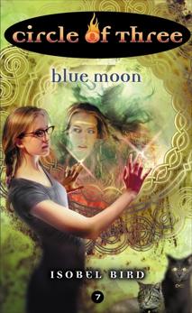 Circle of Three #7: Blue Moon, Bird, Isobel