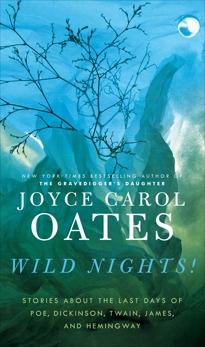 Wild Nights!: New Stories, Oates, Joyce Carol