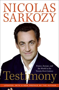 Testimony: France, Europe and the World in the 2lst, Sarkozy, Nicolas