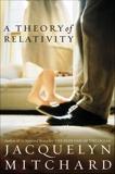 A Theory of Relativity: A Novel, Mitchard, Jacquelyn