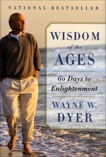 Wisdom of the Ages: A Modern Master Brings Eternal Truths into Everyday Life, Dyer, Wayne W.