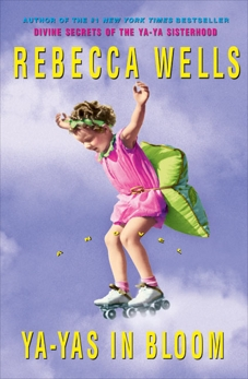 Ya-Yas in Bloom: A Novel, Wells, Rebecca