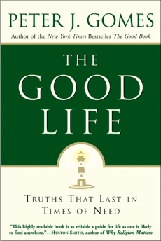 The Good Life: Truths That Last in Times of Need, Gomes, Peter J.