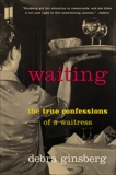 Waiting: The True Confessions of a Waitress, Ginsberg, Debra