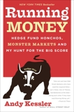 Running Money: Hedge Fund Honchos, Monster Markets and My Hunt for the Big Score, Kessler, Andy