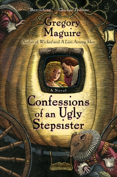 Confessions Of An Ugly Stepsister: A Novel, Maguire, Gregory