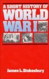 A Short History of World War I, Stokesbury, James L.