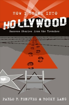 How I Broke into Hollywood: Success Stories from the Trenches, Fenjves, Pablo F. & Lang, Rocky & Fenjves, Pablo F.