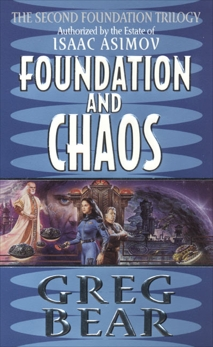Foundation and Chaos: The Second Foundation Trilogy, Bear, Greg
