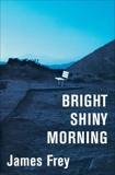 Bright Shiny Morning, Frey, James