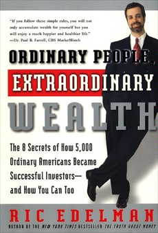 Ordinary People, Extraordinary Wealth: The 8 Secrets of How 5,000 Ordinary Americans Became Successful Investors--and How You Can Too, Edelman, Ric