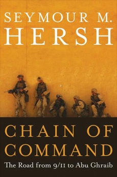 Chain of Command: The Road from 9/11 to Abu Ghraib, Hersh, Seymour M.