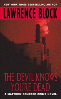 The Devil Knows You're Dead: A MATTHEW SCUDDER CRIME NOVEL, Block, Lawrence