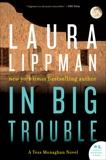 In Big Trouble: A Tess Monaghan Novel, Lippman, Laura