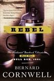Rebel: Novel of the Civil War, A, Cornwell, Bernard