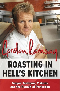 Roasting in Hell's Kitchen: Temper Tantrums, F Words, and the Pursuit of Perfection, Ramsay, Gordon