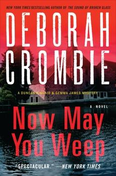 Now May You Weep: A Novel, Crombie, Deborah