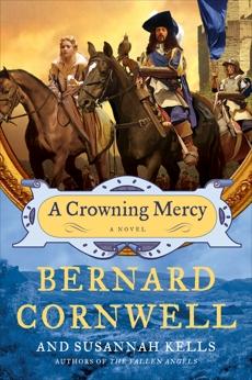 A Crowning Mercy: A Novel, Cornwell, Bernard & Kells, Susannah