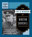 The Wit and Wisdom of Winston Churchill: A Treasury of More than 1000 Quotations, Humes, James C.