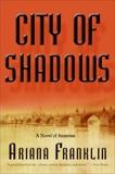 City of Shadows: A Novel of Suspense, Franklin, Ariana