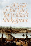 A Year in the Life of William Shakespeare: 1599, Shapiro, James