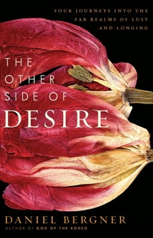 The Other Side of Desire: Four Journeys into the Far Realms of Lust and Longing, Bergner, Daniel