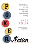 Poker Nation: A High-Stakes, Low-Life Adventure into the Heart of a Gambling Country, Bellin, Andy