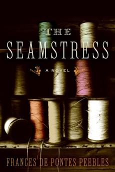 The Seamstress: A Novel, Peebles, Frances de Pontes