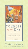 Younger by the Day: 365 Ways to Rejuvenate Your Body and Revitalize Your Spirit, Moran, Victoria