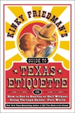 Kinky Friedman's Guide to Texas Etiquette: Or How to Get to Heaven or Hell Without Going Through Dallas-Fort Worth, Friedman, Kinky