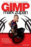 GIMP: The Story Behind the Star of Murderball, Zupan, Mark & Swanson, Tim