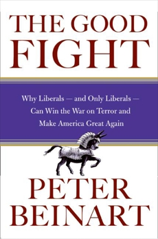 The Good Fight: Terror and the Liberal Spirit, Beinart, Peter