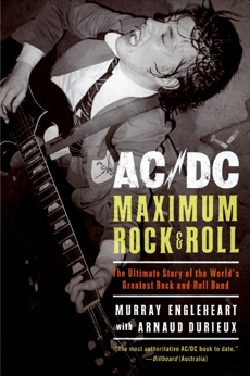 AC/DC: Maximum Rock & Roll: The Ultimate Story of the World's Greatest Rock-and-Roll Band, Engleheart, Murray & Durieux, Arnaud