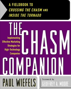 The Chasm Companion: A Fieldbook to Crossing the Chasm and Inside the Tornado, Wiefels, Paul