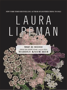 What He Needed, Lippman, Laura
