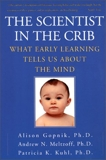 The Scientist In The Crib: Minds, Brains, And How Children Learn, Gopnik, Alison & Meltzoff, Andrew N. & Kuhl, Patricia K.