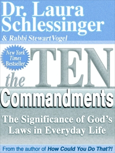 The Ten Commandments: The Significance of God's Laws in Everyday Life, Schlessinger, Dr. Laura & Vogel, Stewart & Schlessinger, Dr. Laura