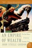 An Empire of Wealth: Rise of Amer Economy 1607-2000, Gordon, John Steele
