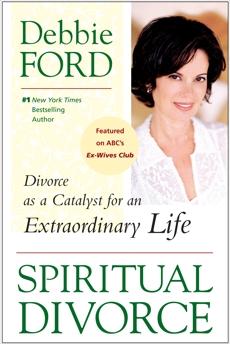 Spiritual Divorce: Divorce as a Catalyst for an Extraordinary Life, Ford, Debbie