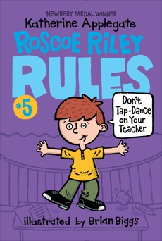 Roscoe Riley Rules #5: Don't Tap-Dance on Your Teacher, Applegate, Katherine