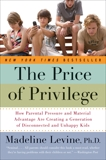 The Price of Privilege: How Parental Pressure and Material Advantage Are Creating a Generation of Disconnected and Unhappy Kids, Levine, Madeline